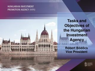 Tasks and Objectives of  the Hungarian Investment Agency