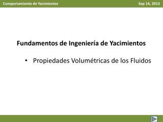Fundamentos de Ingeniería de Yacimientos Propiedades Volumétricas de los Fluidos