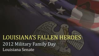 LOUISIANA'S FALLEN HEROES 2012 Military Family Day Louisiana Senate