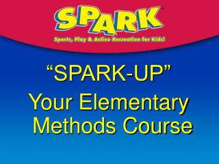SPARK-UP   Your Elementary Methods Course