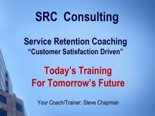 SRC  Consulting  Service Retention Coaching �Customer Satisfaction  Driven�