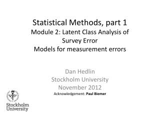 Dan Hedlin Stockholm University November 2012 Acknowledgement:  Paul  Biemer