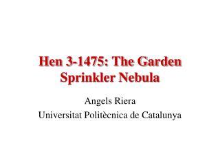 Hen 3-1475: The Garden Sprinkler Nebula