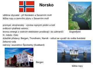 Norsko většina obyvatel - při Norském a Severním moři těžba ropy a zemního plynu v Severním moři