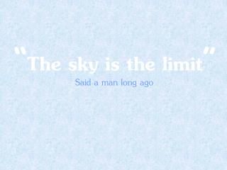 """ The sky is the limit """