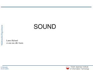 SOUND Laura Hyland  cs.aue.auc.dk/~laura