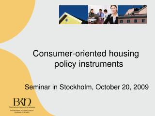 Consumer-oriented housing policy instruments Seminar in Stockholm, October 20, 2009