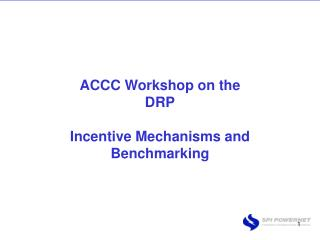 ACCC Workshop on the DRP Incentive Mechanisms  and Benchmarking
