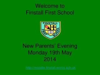 Welcome to  Finstall First School New Parents' Evening Monday 19th May 2014
