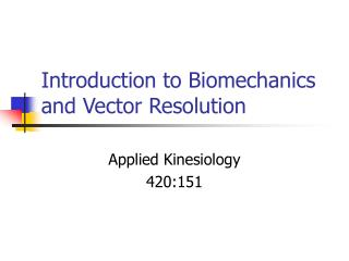 Introduction to Biomechanics and Vector Resolution