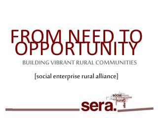 FROM NEED TO OPPORTUNITY [social enterprise rural alliance]