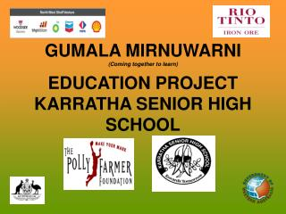GUMALA MIRNUWARNI (Coming together to learn) EDUCATION PROJECT KARRATHA SENIOR HIGH SCHOOL