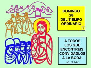 A TODOS  LOS QUE ENCONTRÉIS, CONVIDADLOS A LA  BODA. Mt.  22,1-14