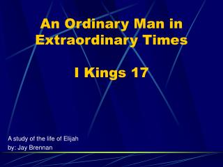 An Ordinary Man in Extraordinary Times  I Kings 17