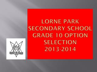 Lorne  Park Secondary School Grade 10 Option Selection 2013-2014