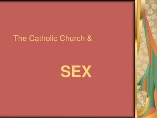 The Catholic Church &  SEX