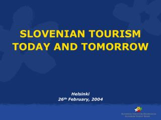 SLOVENIAN TOURISM TODAY AND TOMORROW Helsinki  26 th  February, 2004