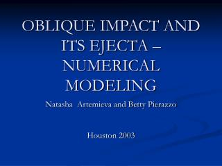 OBLIQUE IMPACT AND ITS EJECTA – NUMERICAL MODELING