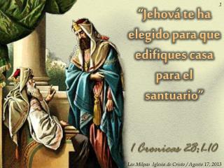 """""""Jehová te ha elegido para que edifiques casa para el santuario"""""""