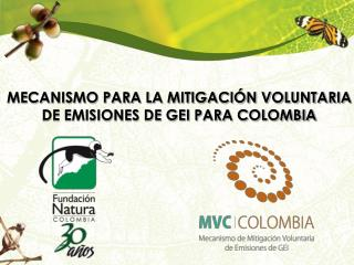 MECANISMO PARA LA MITIGACIÓN VOLUNTARIA DE EMISIONES DE GEI PARA COLOMBIA
