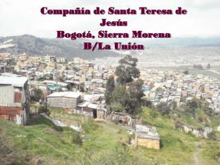 Compañía de Santa Teresa de Jesús Bogotá, Sierra Morena B/La Unión