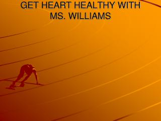 GET HEART HEALTHY WITH MS. WILLIAMS