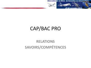 CAP/BAC PRO