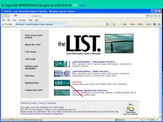 1.  Log onto WWW.thelist.tas.au and click on  LIST map