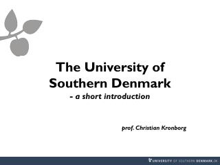 The University of  Southern Denmark - a short introduction prof. Christian Kronborg