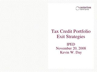 Tax Credit Portfolio Exit Strategies IPED November 20, 2008 Kevin W. Day