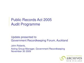 John Roberts,  Acting Group Manager, Government Recordkeeping November 30 2009