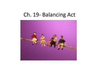 Ch. 19- Balancing Act