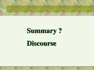 Summary ? Discourse
