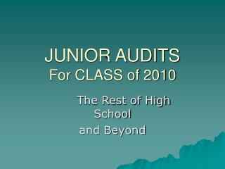 JUNIOR AUDITS For CLASS of 2010