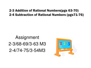 2-3 Addition of Rational Numbers(pgs 63-70) 2-4 Subtraction of Rational Numbers (pgs71-76)