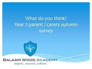 What do you think? Year 7 parent / carers autumn survey