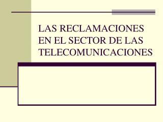 LAS RECLAMACIONES EN EL SECTOR DE LAS TELECOMUNICACIONES