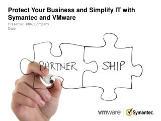 Protect Your Business and Simplify IT with Symantec and VMware