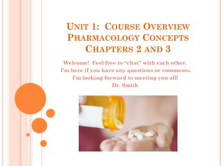 Unit 1:  Course Overview Pharmacology Concepts Chapters 2 and 3