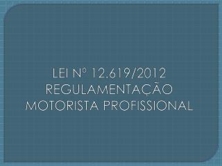 LEI Nº 12.619/2012 REGULAMENTAÇÃO MOTORISTA PROFISSIONAL