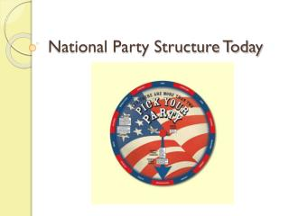 National Party Structure Today