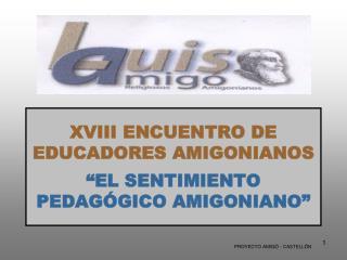 """XVIII ENCUENTRO DE EDUCADORES AMIGONIANOS """"EL SENTIMIENTO PEDAGÓGICO AMIGONIANO"""""""