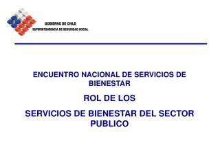 ENCUENTRO NACIONAL DE SERVICIOS DE BIENESTAR ROL DE LOS  SERVICIOS DE BIENESTAR DEL SECTOR PUBLICO
