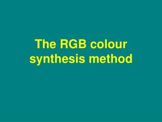 The RGB colour synthesis method