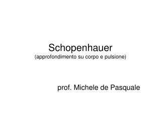 Schopenhauer (approfondimento su corpo e pulsione)