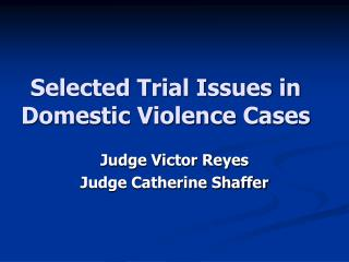 Selected Trial Issues in Domestic Violence Cases
