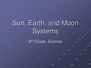 Sun, Earth, and Moon Systems
