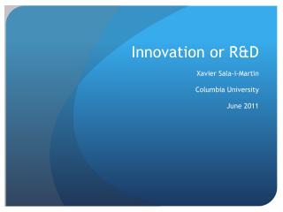 Innovation or R&D Xavier Sala-i-Martin Columbia University June 2011