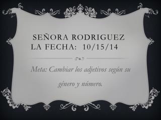 Señora Rodriguez La Fecha:  10/15/14
