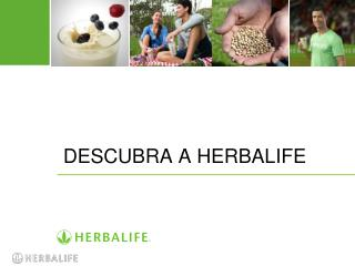 DESCUBRA A HERBALIFE